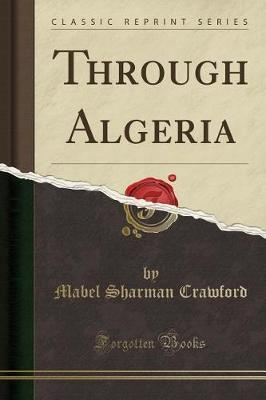 Through Algeria (Classic Reprint) by Mabel Sharman Crawford