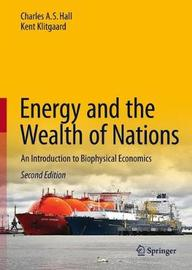Energy and the Wealth of Nations by Charles A.S. Hall