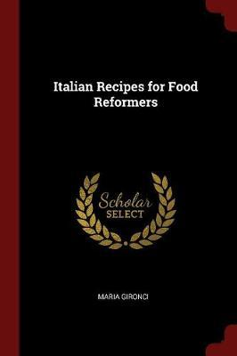 Italian Recipes for Food Reformers by Maria Gironci image