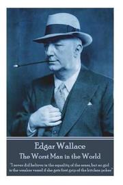 Edgar Wallace - The Worst Man in the World by Edgar Wallace