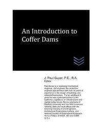 An Introduction to Coffer Dams by J Paul Guyer