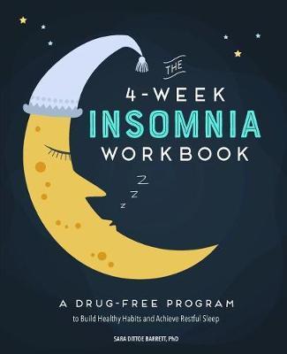 The 4-Week Insomnia Workbook by Sara Dittoe Barrett