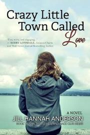 Crazy Little Town Called Love by Jill Hannah Anderson image