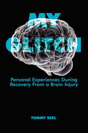 My Glitch: Personal Experiences During Recovery from a Brain Injury by Tommy Beel image