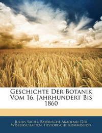 Geschichte Der Botanik Vom 16. Jahrhundert Bis 1860 by Julius Sachs