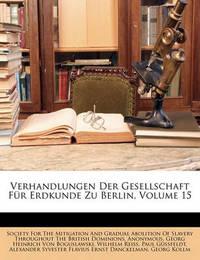 Verhandlungen Der Gesellschaft Fur Erdkunde Zu Berlin, Volume 15 by * Anonymous