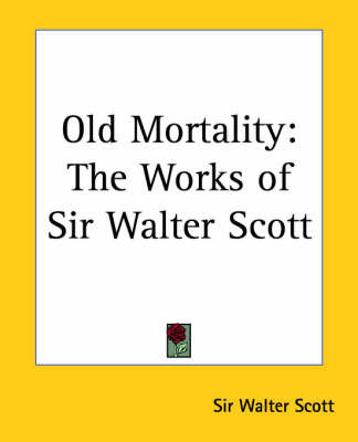 Old Mortality: The Works of Sir Walter Scott by Sir Walter Scott