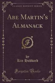 Abe Martin's Almanack (Classic Reprint) by Kin Hubbard