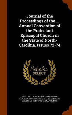 Journal of the Proceedings of the ... Annual Convention of the Protestant Episcopal Church in the State of North-Carolina, Issues 72-74