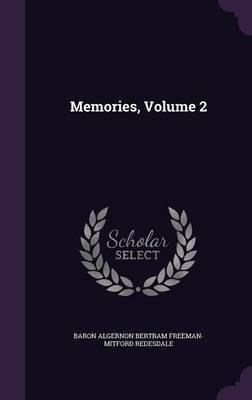 Memories, Volume 2 by Baron Algernon Bertram Freema Redesdale