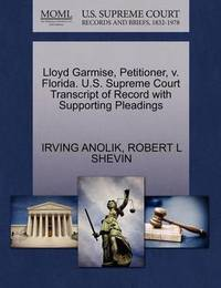 Lloyd Garmise, Petitioner, V. Florida. U.S. Supreme Court Transcript of Record with Supporting Pleadings by Irving Anolik