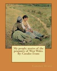 My People; Stories of the Peasantry of West Wales. by by Caradoc Evans image