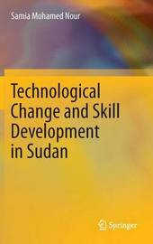 Technological Change and Skill Development in Sudan by Samia Mohamed Nour