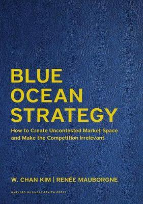 Blue Ocean Strategy, Expanded Edition by Renee A. Mauborgne