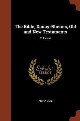 The Bible, Douay-Rheims, Old and New Testaments; Volume 4 by * Anonymous