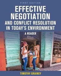 Effective Negotiation and Conflict Resolution in Today's Environment by Timothy Grainey