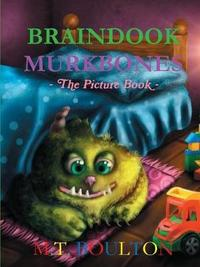 Braindook Murkbones the Picture Book by M.T. Boulton