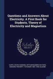 Questions and Answers about Electricity. a First Book for Students, Theory of Electricity and Magnetism by Caryl Davis Haskins