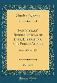 Forty Years' Recollections of Life, Literature, and Public Affairs, Vol. 1 of 2 by Charles Mackay image