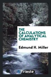 The Calculations of Analytical Chemistry by Edmund H. Miller image