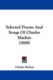 Selected Poems and Songs of Charles MacKay (1888) by Charles Mackay