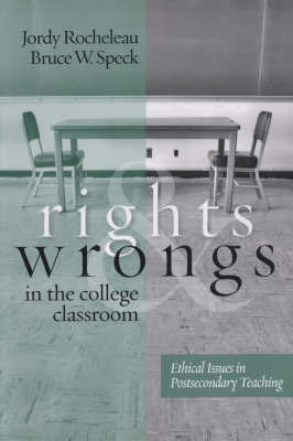 Rights and Wrongs in the College Classroom: Ethical Issues in Postsecondary Teaching by Jordy Rocheleau image