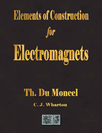 Elements of Construction for Electromagnets by Theodore Du Moncel image