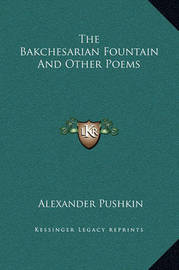 The Bakchesarian Fountain and Other Poems by Alexander Pushkin