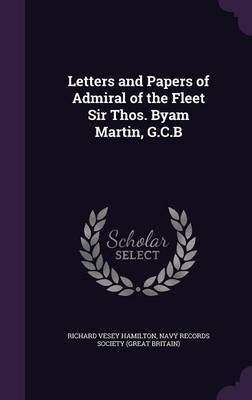 Letters and Papers of Admiral of the Fleet Sir Thos. Byam Martin, G.C.B by Richard Vesey Hamilton image