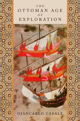 The Ottoman Age of Exploration by Giancarlo Casale image