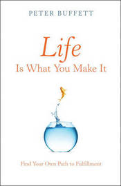 Life Is What You Make It: Find Your Own Path to Fulfillment by Peter Buffett image