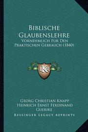 Biblische Glaubenslehre: Vornehmlich Fur Den Praktischen Gebrauch (1840) by Georg Christian Knapp
