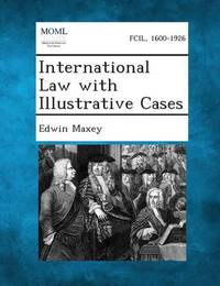 International Law with Illustrative Cases by Edwin Maxey