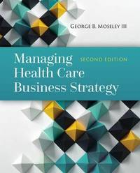 Managing Health Care Business Strategy by George B. Moseley, III