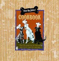 Three Dog Bakery Cookbook by D Dye