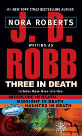 Three in Death : Midnight in Death / Interlude in Death / Haunted in Death (In Death series #8, #14 & #26, Novellas) by J.D Robb
