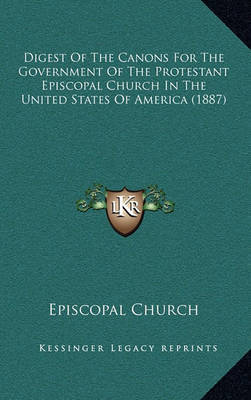 Digest of the Canons for the Government of the Protestant Episcopal Church in the United States of America (1887) by Episcopal Church