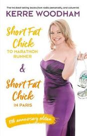 Short Fat Chick to Marathon Runner 10th Anniversary Edition by Kerre Woodham