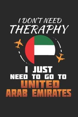 I Don't Need Therapy I Just Need To Go To United Arab Emirates by Maximus Designs