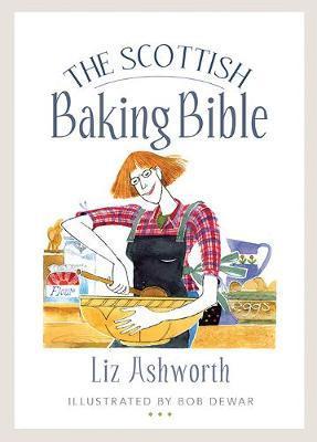 The Scottish Baking Bible by Liz Ashworth