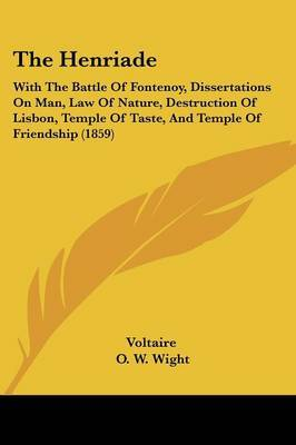 The Henriade: With The Battle Of Fontenoy, Dissertations On Man, Law Of Nature, Destruction Of Lisbon, Temple Of Taste, And Temple Of Friendship (1859) by Voltaire image