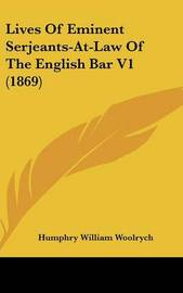 Lives Of Eminent Serjeants-At-Law Of The English Bar V1 (1869) by Humphry William Woolrych image