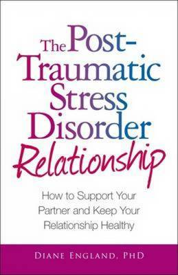 The Post Traumatic Stress Disorder Relationship: How to Support Your Partner and Keep Your Relationship Healthy by Diane England image