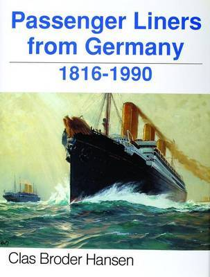 Passenger Liners from Germany: 1816-1990 by Clas,Broder Hansen
