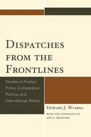 Dispatches from the Frontlines by Howard J Wiarda