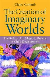 The Creation of Imaginary Worlds by Claire Golomb