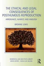 The Ethical and Legal Consequences of Posthumous Reproduction by Browne Lewis