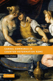 Carnal Commerce in Counter-Reformation Rome by Tessa Storey
