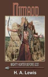 Nimrod - The Mighty Hunter Before God by H. A. Lewis
