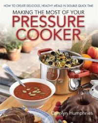 Making The Most Of Your Pressure Cooker by Carolyn Humphries